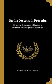 On the Lessons in Proverbs: Being the Substance of Lectures Delivered to Young Men's Societies