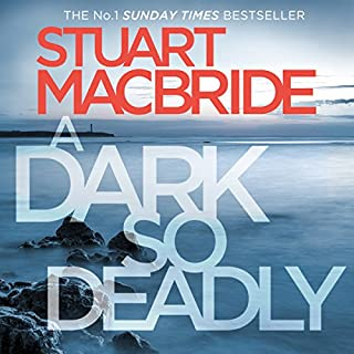 A Dark So Deadly                   By:                                                                                                                                 Stuart MacBride                               Narrated by:                                                                                                                                 Steve Worsley                      Length: 21 hrs and 2 mins     837 ratings     Overall 4.4