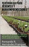 Fertirriego Para Gerentes y Agroemprendedores: Todo lo que un administrador debe saber para gerenciar una empresa agrícola que cultiva usando fertirrigación.