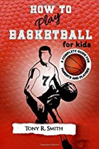 How to Play Basketball for Kids: A Complete Guide for Parents and Players (149 Pages)