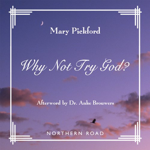 Why Not Try God?                   By:                                                                                                                                 Mary Pickford                               Narrated by:                                                                                                                                 Andi Hicks                      Length: 41 mins     2 ratings     Overall 4.0