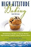 High Altitude Baking: 200 Delicious Recipes & Tips...