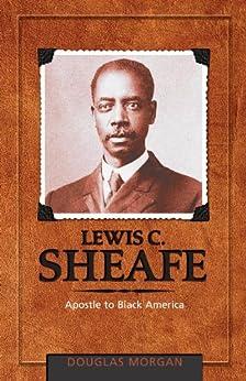 Lewis C. Sheafe: Apostle to Black America (Adventist Pioneer Series) by [Douglas Morgan]