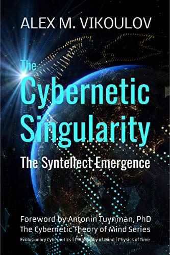 The Cybernetic Singularity: The Syntellect Emergence (The Cybernetic Theory of Mind) (English Edition)