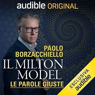 Il Milton Model      Le parole giuste              Di:                                                                                                                                 Paolo Borzacchiello                               Letto da:                                                                                                                                 Paolo Borzacchiello                      Durata:  1 ora e 17 min     394 recensioni     Totali 4,6