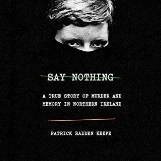 Say Nothing     A True Story of Murder and Memory in Northern Ireland              Written by:                                                                                                                                 Patrick Radden Keefe                               Narrated by:                                                                                                                                 Matthew Blaney                      Length: 14 hrs and 40 mins     45 ratings     Overall 4.8