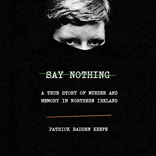 Say Nothing     A True Story of Murder and Memory in Northern Ireland              By:                                                                                                                                 Patrick Radden Keefe                               Narrated by:                                                                                                                                 Matthew Blaney                      Length: 14 hrs and 40 mins     1,188 ratings     Overall 4.8