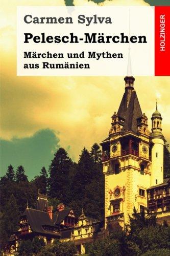 Pelesch-Märchen: Märchen und Mythen aus Rumänien