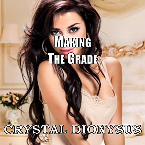 Making the Grade     Anything for an A              By:                                                                                                                                 Crystal Dionysus                               Narrated by:                                                                                                                                 Matt Doyle                      Length: 24 mins     Not rated yet     Overall 0.0