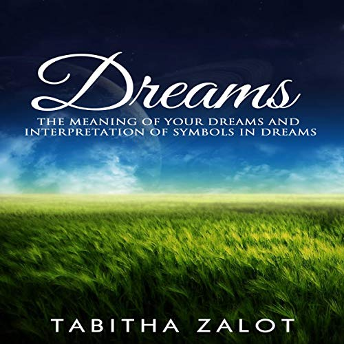 Dreams: The Meaning of Your Dreams and Interpretation of Symbols in Dreams audiobook cover art