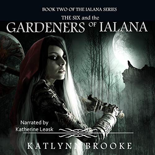 The Six and the Gardeners of Ialana Audiobook By Katlynn Brooke cover art