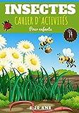 Insectes Cahier d'activités pour enfants: 4 - 8 ans Filles et garçons | Livre d'exercices maternelle, 94 activités et jeux pour découvrir la nature et ... mots mêlés et plus | Cadeau éducatif.