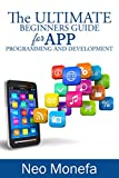 APPS: The Ultimate Beginners Guide for App Programming and Development