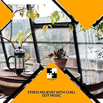 Stress Relieves With Chill Out Music