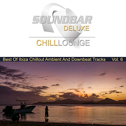 Soundbar Deluxe Chill Lounge, Vol. 6 (Best of Ibiza Chillout Ambient and Downbeat Tracks)