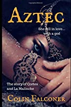AZTEC: the story of Cortes and La Malinche (Classic Historical Fiction)