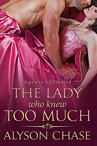 The Lady Who Knew Too Much: A Steamy, Regency, Detective Romance (Agents of Desire Book 1) by [Alyson Chase]