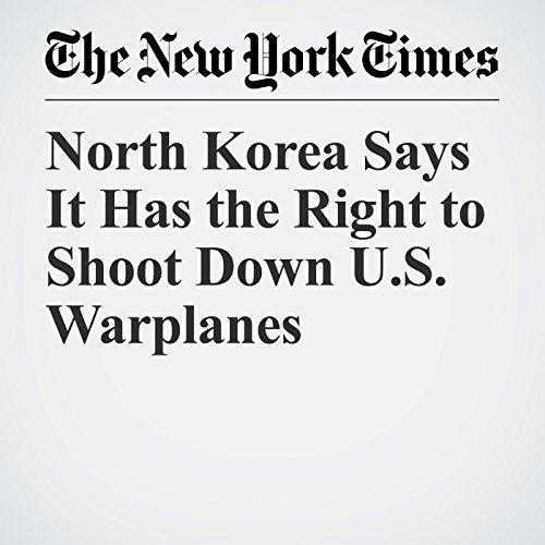North Korea Says It Has the Right to Shoot Down U.S. Warplanes copertina