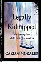 Legally Kidnapped: The Case Against Child Protective Services