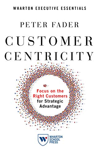 Customer Centricity: Focus on the Right Customers for Strategic Advantage (Wharton Executive Essentials) (English Edition)