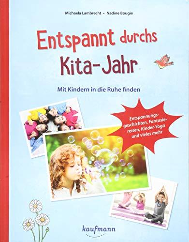 Entspannt durchs Kita-Jahr: Mit Kindern in die Ruhe finden - Entspannungsgeschichten, Fantasiereisen, Kinder-Yoga und vieles mehr (PraxisIdeen für Kindergarten und Kita)
