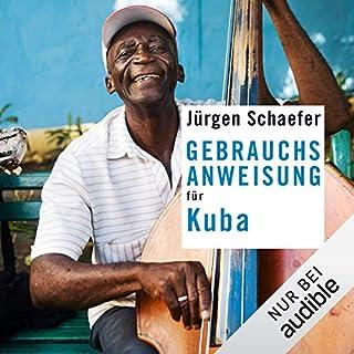Gebrauchsanweisung für Kuba                   Autor:                                                                                                                                 Jürgen Schaefer                               Sprecher:                                                                                                                                 Rolf Berg                      Spieldauer: 6 Std. und 22 Min.     27 Bewertungen     Gesamt 4,4