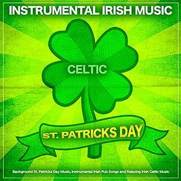 Instrumental Irish Music For St Patricks Day: Background St. Patricks Day Music, Instrumental Irish Pub Songs and Relaxing Irish Celtic Music