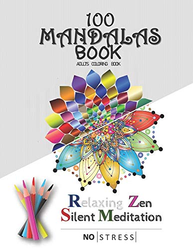 100 MANDALAS BOOK: Relaxing Zen ;Silent Meditation . Adult Coloring Book NO STRESS VOL.1: Collection of well selected and well outlined mandalas a ... Size 8.5