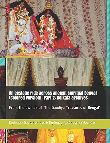 An ecstatic ride across ancient spiritual Bengal (Colored version)- Part 2: Kolkata archives: From the owners of 'The Gaudiya Treasures of Bengal' (gtb colored)