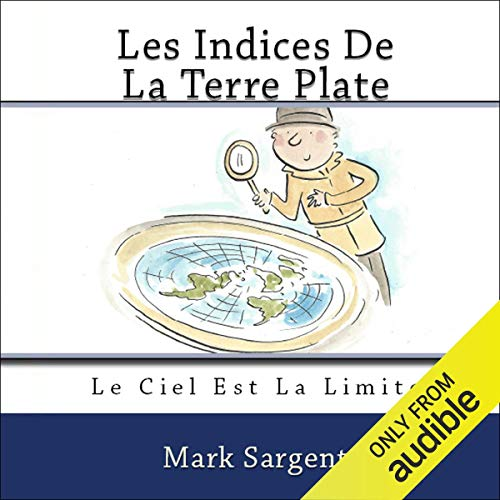 Les Indices De La Terre Plate [Flat Earth Clues] Audiobook By Mark Sargent cover art