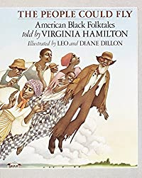 The People Could Fly: American Black Folktales told by Virginia Hamilton, illustrated by Leo and Diane Dillon