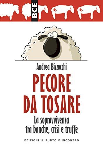 Pecore da tosare: La sopravvivenza tra banche, crisi e truffe Prefazione di Salvatore Tamburro (Attualità)