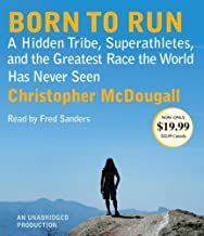 Born to Run: A Hidden Tribe, Superathletes, and the Greatest Race the World Has Never Seen by McDougall Christopher (2010-12-28) Audio CD