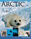 By Wayne Lynch - Arctic A to Z (A to Z (Firefly Books)) (Library ed) (2009-09-25) [Library Binding]