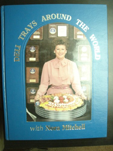 Deli Trays Around the World With Nora Mitchell: An Instructional Guide to Deli Tray Making