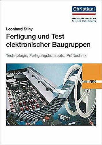 Fertigung und Test elektronischer Baugruppen: Technologie, Fertigungskonzepte, Prüftechnik: Technologie, Fertigungskonzepte, Prftechnik