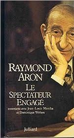 Le spectateur engagé - Entretiens avec Jean-Louis Missika et Dominique Wolton de Raymond Aron ( 1 janvier 1981 )