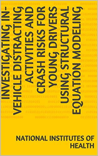 Investigating in-vehicle distracting activities and crash risks for young drivers using structural equation modeling (English Edition)