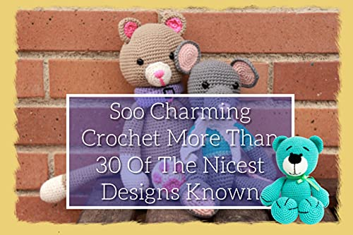Soo Charming Crochet More Than 30 Of The Nicest Designs Known (English Edition)