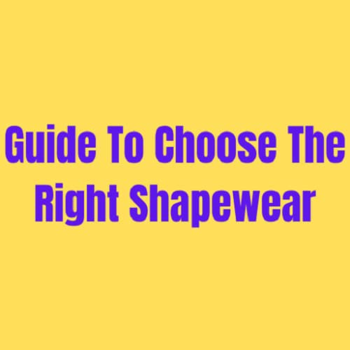Guide To Choose The Right Shapewear