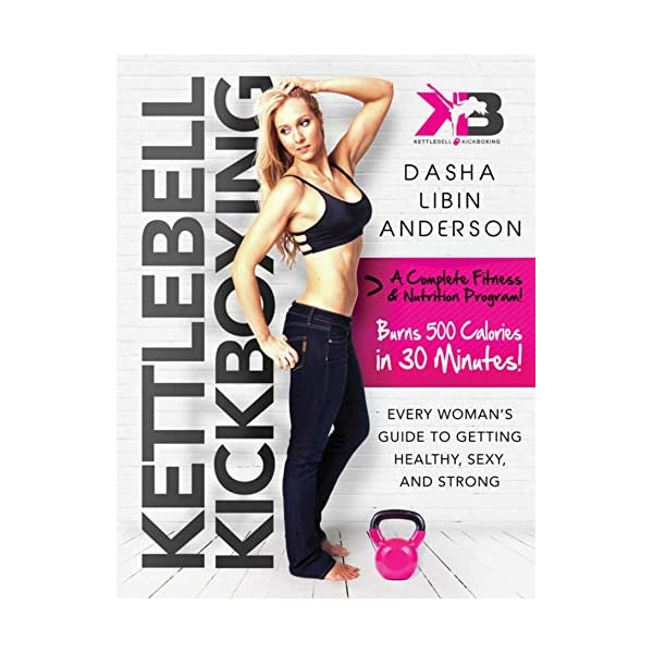 Kettlebell Kickboxing: Every Woman's Guide to Getting Healthy, Sexy, and Strong