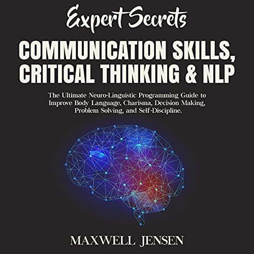 Download Expert Secrets - Communication Skills, Critical Thinking and NLP: The Ultimate Neuro-Linguistic Prog audio book