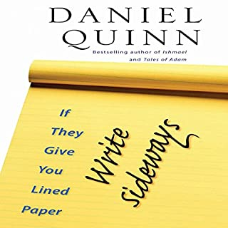 If They Give You Lined Paper, Write Sideways                   By:                                                                                                                                 Daniel Quinn                               Narrated by:                                                                                                                                 Charles Bice                      Length: 5 hrs and 49 mins     43 ratings     Overall 4.5