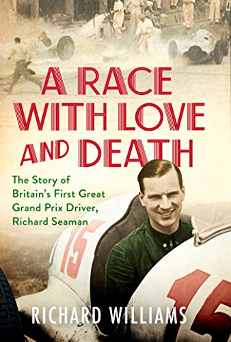 A Race with Love and Death: The Story of Richard Seaman (English Edition)