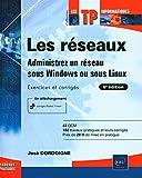 Les réseaux - Administrez un réseau sous Windows ou sous Linux : Exercices et corrigés (6e édition)