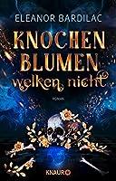 Knochenblumen welken nicht: Roman