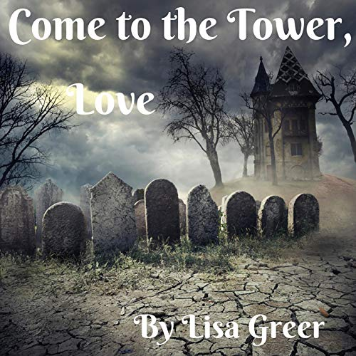 Come to the Tower, Love  By  cover art