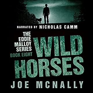 Wild Horses     The Eddie Malloy Series, Book 8              By:                                                                                                                                 Joe McNally                               Narrated by:                                                                                                                                 Nicholas Camm                      Length: 12 hrs and 7 mins     9 ratings     Overall 4.7