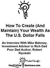 How To Create (And Maintain) Your Wealth As The U.S. Dollar Falls: An Interview Mike Maloney, Investment Advisor to Rich Dad Poor Dad author Robert Kiyosaki
