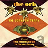 The Orbserver in the Star House - The Orb and Lee Scratch Perry
